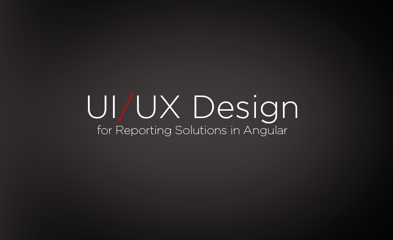 UI and UX Design for Angular Reporting Webinar Recap